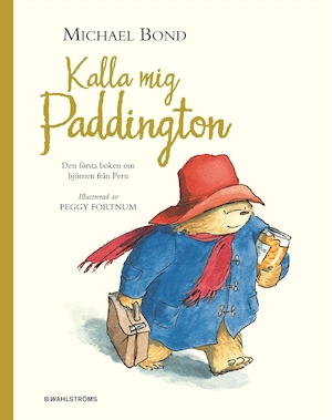 Kalla mig Paddington / Michael Bond ; illustrerad av Peggy Fortnum ; översättning: Ingrid Warne