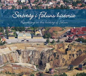 Strövtåg i Faluns historia/Rambling in the history of Falun