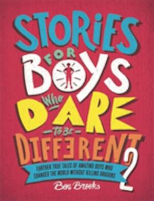 Stories for boys who dare to be different: 2 Further true tales of amazing boys who changed the world without killing dragons