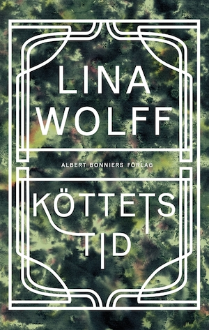 Köttets tid / Lina Wolff.