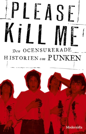 Please Kill Me: Den ocensurerade historien om punken